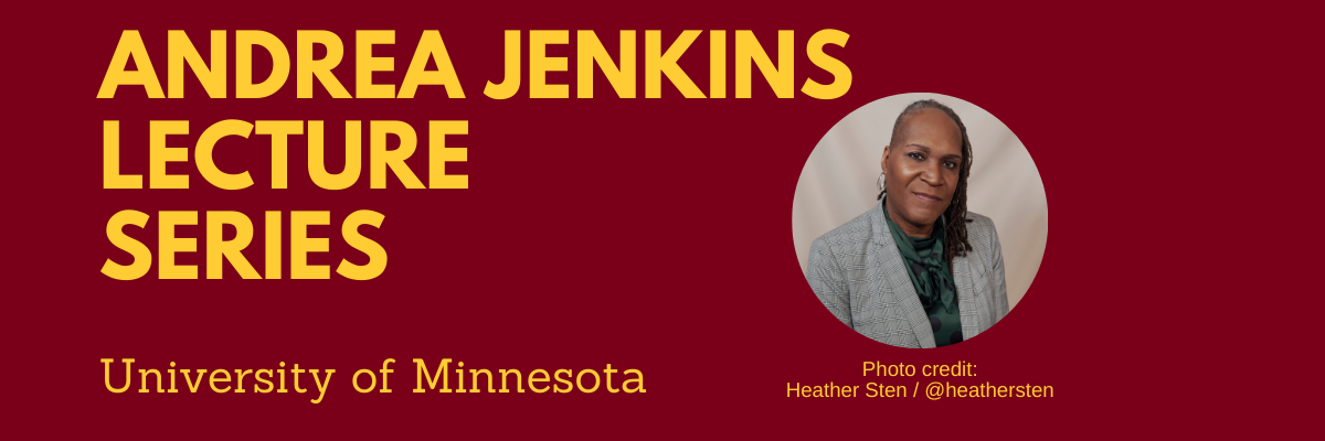 """text that reads """"Andrea Jenkins Lecture Series"""" at top, with headshot of Andrea Jenkins, and """"University of Minnesota"""" on the bottom"""